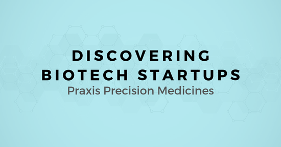 Discovering Biotech Startups: A map for selling to Praxis Precision Medicines